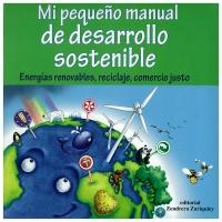 Portada de Mi pequeño manual de desarrollo sostenible. Energías renovables, reciclaje, comercio justo