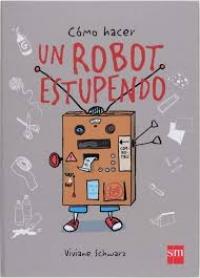 Portada de Cómo hacer un robot estupendo