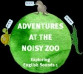 Adventures at the noisy zoo - Exploring English sounds 1